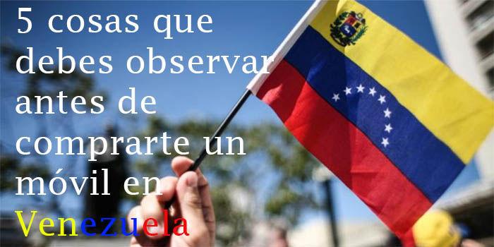 5 cosas que debes tener en cuenta a la hora de comprarte un smartphone en venezuela