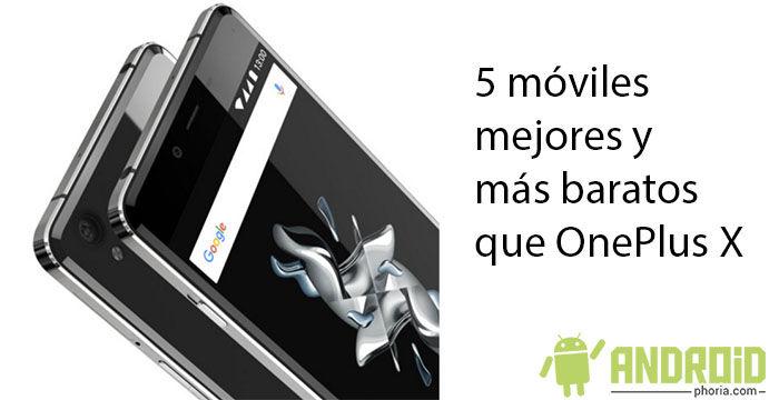 5 móviles mejores que el OnePlus X más baratos