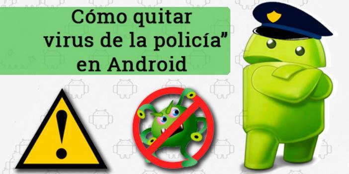 Borrar virus policia Android