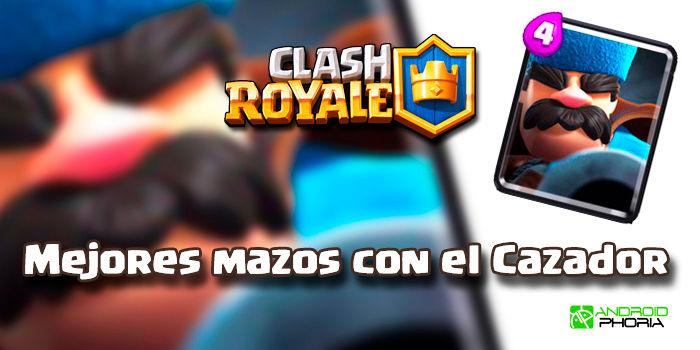 Clash Royale mejores mazos con cazador
