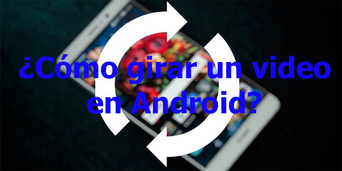 Como girar un video en Android