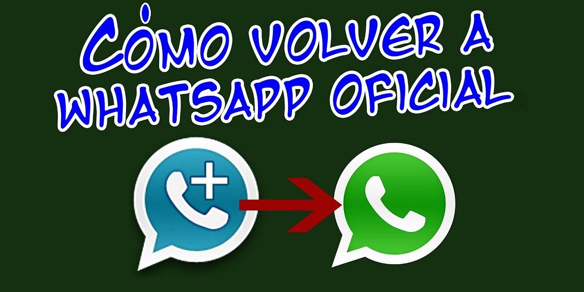 Como migrar de GB WhatsApp o WhatsApp Plus a la app oficial