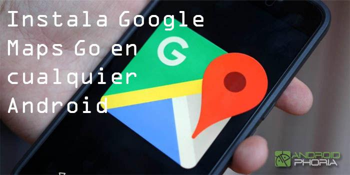 Instalar Google Maps Go en cualquier Android