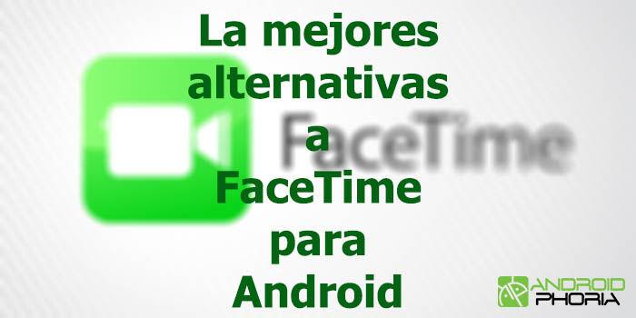 Las mejores alternativas a FaceTime para Android