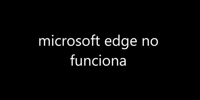 Microsoft Edge no funciona