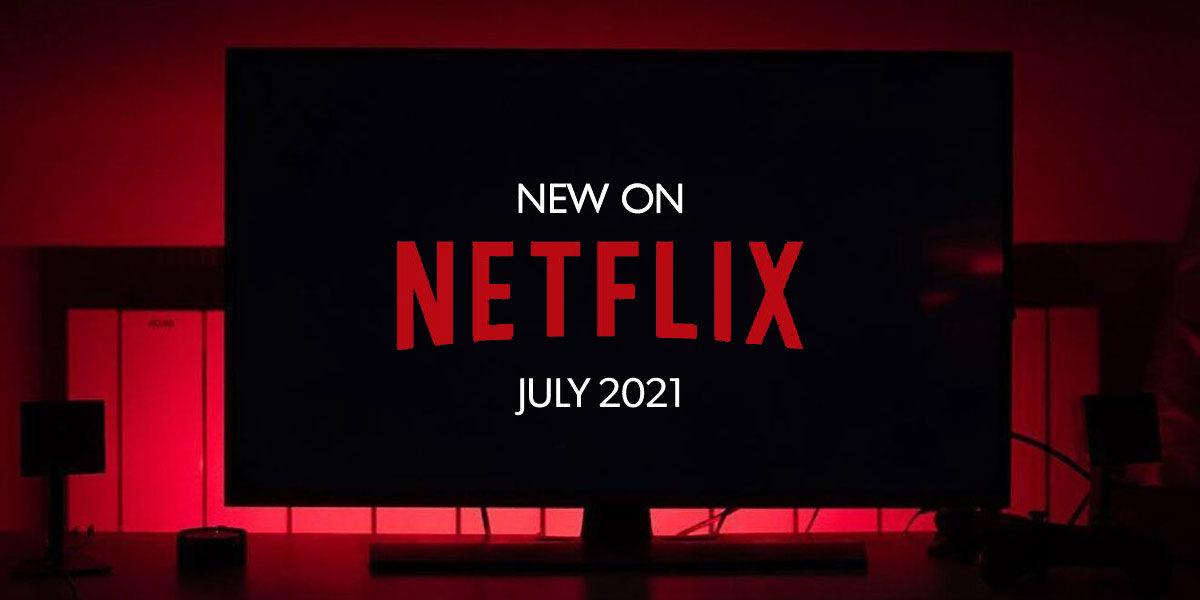 Estrenos Netflix julio 2021