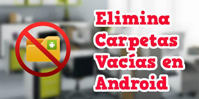 borra carpetas vacias en android