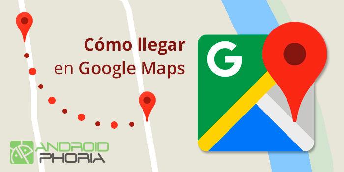 Cómo llegar en Google Maps tutorial