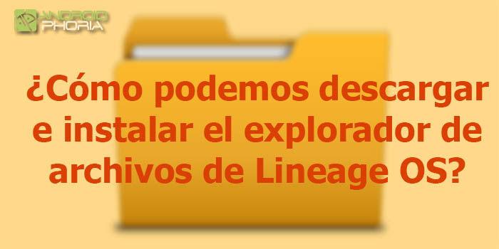 como podemos descargar e instalar el explorador de archivos de Lineage OS