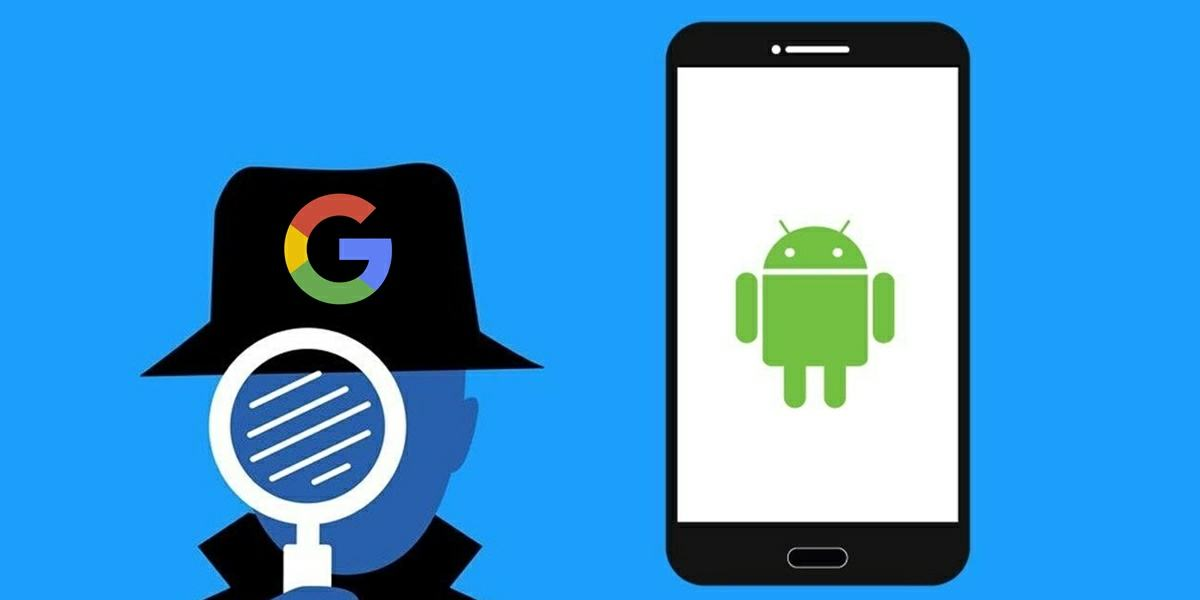 google espia los moviles android como evitarlo