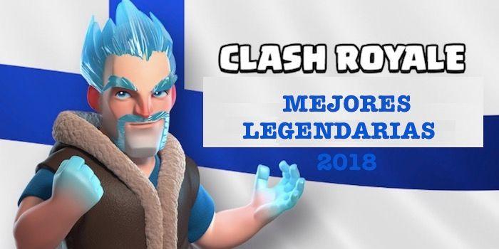 las mejores legendarias de Clash Royale para 2018