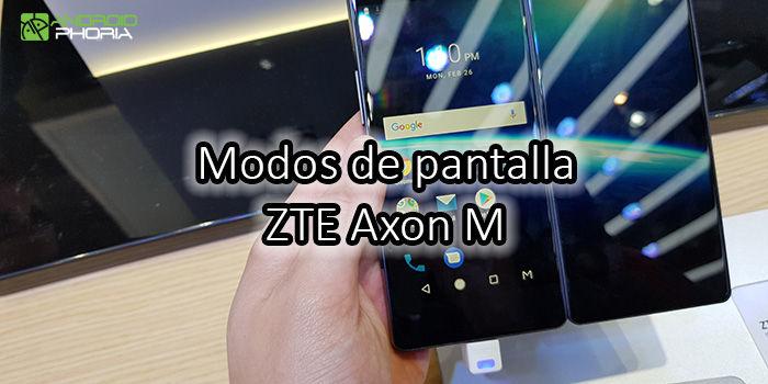 modos doble pantalla zte axon m